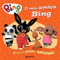 Il mio amico Bing. 4 storie di giochi e amicizia!