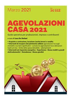 Agevolazioni casa 2021. Guida operativa per professionisti, imprese e contribuenti