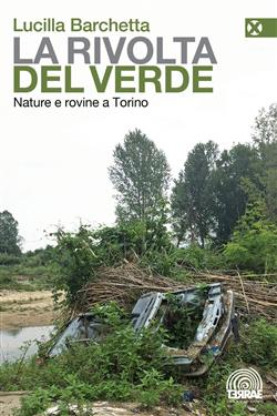 La rivolta del verde. Nature e rovine a Torino