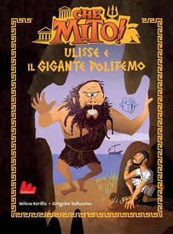 Ulisse e il gigante Polifemo. Che mito! Ediz. ad alta leggibilità
