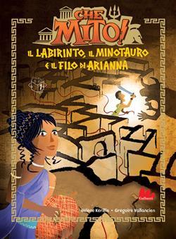 Il labirinto, il Minotauro e il filo di Arianna. Che mito! Ediz. ad alta leggibilità
