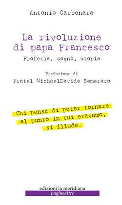 La rivoluzione di Papa Francesco. Profezia, sogno, utopia