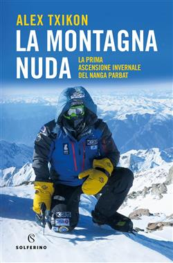 La montagna nuda. La prima ascensione invernale del Nanga Parbat