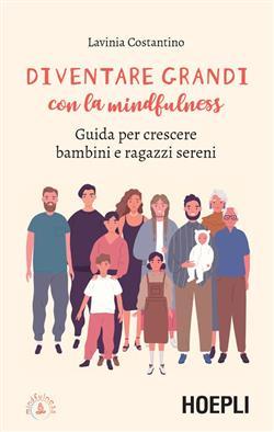 Diventare grandi con la mindfulness. Guida per crescere bambini e ragazzi sereni