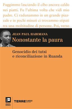 Nonostante la paura. Genocidio dei tutsi e riconciliazione in Ruanda