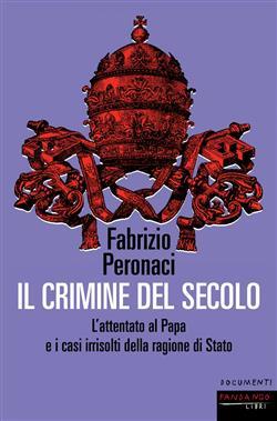 Il crimine del secolo. L'attentato al papa e i casi irrisolti della ragione di Stato