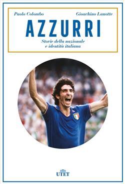 Azzurri. Storie della nazionale e identità italiana