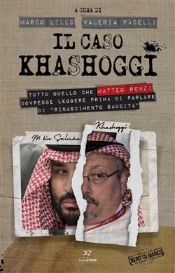 """Il caso Khashoggi. Tutto quello che Matteo Renzi dovrebbe leggere prima di parlare di """"rinascimento saudita"""""""