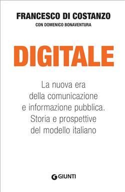 Digitale. La nuova era della comunicazione e informazione pubblica. Storia e prospettive del modello italiano