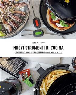 Nuovi strumenti di cucina. Attrezzature, tecniche e ricette per cucinare meglio in casa
