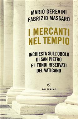 I mercanti nel tempio. Inchiesta sull'Obolo di san Pietro e i fondi riservati del Vaticano