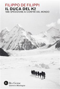 Il duca del K2. 1909: spedizione ai confini del mondo