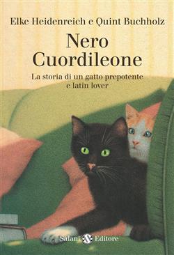 Nero Cuordileone. La storia di un gatto prepotente e latin lover