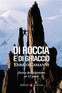 Di roccia e di ghiaccio. Storia dell'alpinismo in 12 gradi