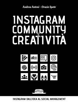 Instagram community creatività. Instagram dall'idea al social managemnt