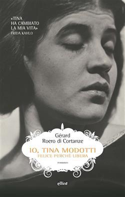 Io, Tina Modotti. Felice perché libera