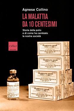 La malattia da 10 centesimi. Storia della polio e di come ha cambiato la nostra società