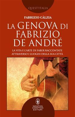 La Genova di Fabrizio De André. La vita e l'arte di Faber raccontate attraverso i luoghi della sua città