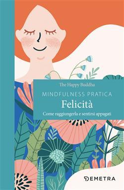 Mindfulness pratica. Felicità