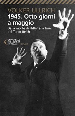 1945. Otto giorni a maggio. Dalla morte di Hitler alla fine del Terzo Reich