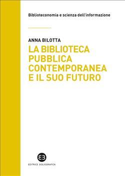 La biblioteca pubblica contemporanea e il suo futuro. Modelli e buone pratiche tra comparazione e valutazione