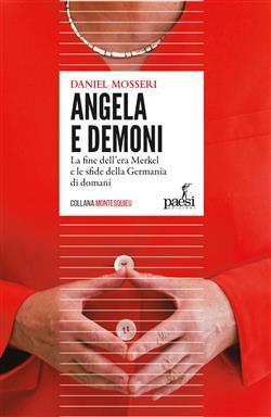 Angela e demoni. La fine dell'era Merkel e le sfide della Germania di domani