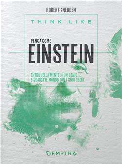 Think like. Pensa come Einstein. Entra nella mente di un genio e guarda il mondo con i suoi occhi