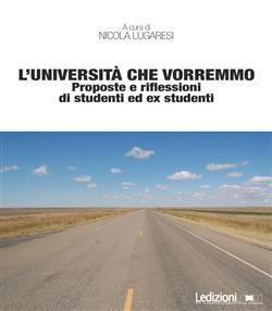 L'università che vorremmo. Proposte e riflessioni di studenti ed ex studenti