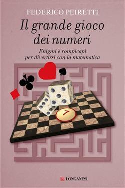 Il grande gioco dei numeri. Enigmi e rompicapi per divertirsi con la matematica