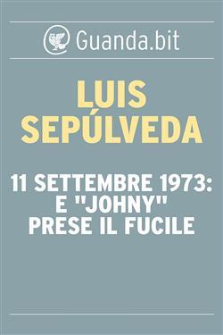 """11 settembre 1973: e """"Johny"""" prese il fucile"""