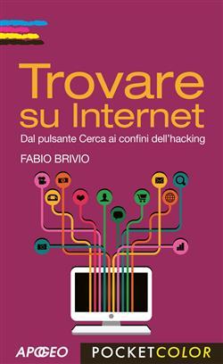 Trovare su internet. Dal pulsante cerca ai confini dell'hacking