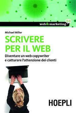 Scrivere per il web. Diventare un web copywriter e catturare l'attenzione dei clienti