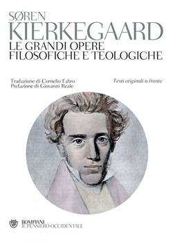 Kierkegaard. Le grandi opere filosofiche e teologiche