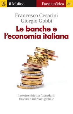 Le banche e l'economia italiana. Il nostro sistema finanziario tra crisi e mercato globale