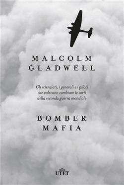Bomber mafia. Gli scienziati, i generali e i piloti che volevano cambiare le sorti della seconda guerra mondiale