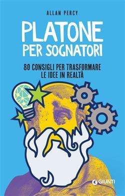 Platone per sognatori. 80 consigli per trasformare le idee in realtà