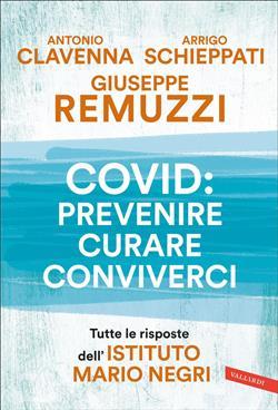 Covid: prevenire, curare, conviverci. Tutte le risposte dell'Istituto Mario Negri