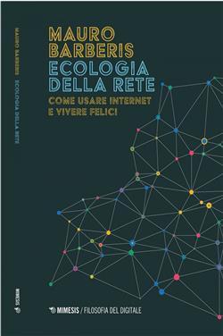 Ecologia della rete. Come usare internet e vivere felici