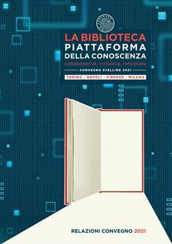 La biblioteca piattaforma della conoscenza. Collaborativa, inclusiva, reticolare. Convegno Stelline 2021