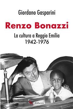 Renzo Bonazzi. La cultura a Reggio Emilia 1942-1976