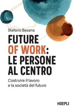 Future of work: le persone al centro. Costruire il lavoro e la società del futuro