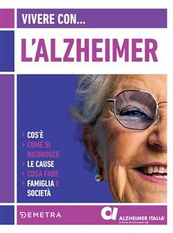 Vivere con l'Alzheimer. Cos'è. Come si riconosce. Le cause. Cosa fare. Famiglia e società