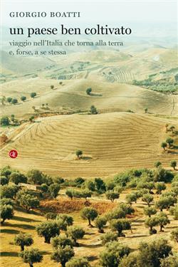Un paese ben coltivato. Viaggio nell'Italia che torna alla terra e, forse, a se stessa