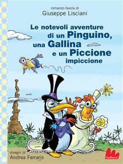 Le notevoli avventure di un pinguino, una gallina e un piccione impiccione. Ediz. illustrata