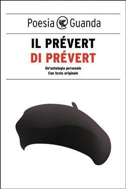 Il Prévert di Prévert. Un'antologia personale. Testo francese a fronte