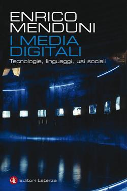 I media digitali. Tecnologie, linguaggi, usi sociali