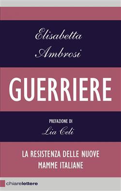 Guerriere. La resistenza delle nuove mamme italiane