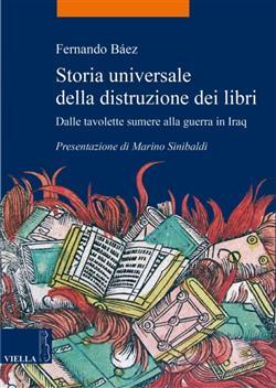 Storia universale della distruzione dei libri. Dalle tavolette sumere alla guerra in Iraq