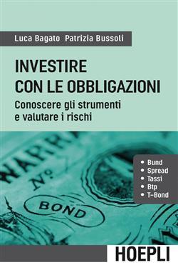 Investire con le obbligazioni. Conoscere gli strumenti e valutare i rischi