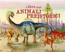 Il libro degli animali preistorici. Ediz. illustrata